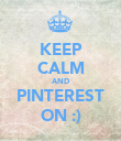 KEEP CALM AND PINTEREST ON :) - Personalised Poster large