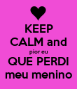KEEP CALM and pior eu QUE PERDI meu menino - Personalised Large Wall Decal