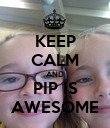 KEEP CALM AND PIP IS AWESOME - Personalised Poster large
