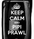 KEEP CALM AND PIPI PRAWL - Personalised Poster large