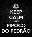 KEEP CALM AND PIPOCO DO PEDRÃO - Personalised Poster large
