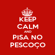 KEEP CALM AND PISA NO PESCOÇO - Personalised Poster large