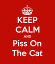 KEEP CALM AND Piss On The Cat - Personalised Poster large
