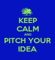 KEEP CALM AND PITCH YOUR IDEA - Personalised Poster large