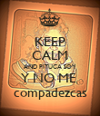 KEEP CALM AND PITUCA SOY Y NO ME  compadezcas - Personalised Poster large