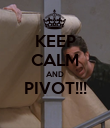 KEEP CALM AND PIVOT!!!  - Personalised Poster large