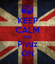 KEEP CALM AND Pivuz ON - Personalised Poster large