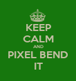 KEEP CALM AND PIXEL BEND IT - Personalised Poster large