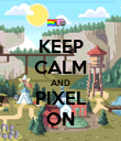 KEEP CALM AND PIXEL ON - Personalised Poster large