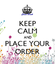 KEEP CALM AND PLACE YOUR ORDER - Personalised Poster large