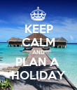 KEEP CALM AND PLAN A  HOLIDAY - Personalised Poster large