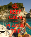 KEEP CALM AND PLAN A  TRIP - Personalised Poster large