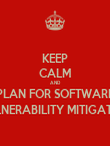 KEEP CALM AND PLAN FOR SOFTWARE VULNERABILITY MITIGATION - Personalised Poster large