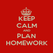 KEEP CALM AND PLAN HOMEWORK - Personalised Poster large