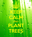 KEEP CALM AND PLANT TREES - Personalised Poster large