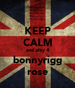 KEEP CALM and play 4 bonnyrigg rose - Personalised Poster large