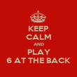 KEEP CALM AND PLAY 6 AT THE BACK - Personalised Poster large