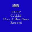 KEEP CALM AND Play A Bee Gees Record - Personalised Poster large