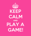 KEEP CALM AND PLAY A GAME! - Personalised Poster large