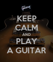 KEEP CALM AND PLAY A GUITAR - Personalised Poster large