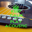 KEEP CALM AND PLAY ACOUSTIC - Personalised Poster large