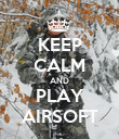 KEEP CALM AND PLAY AIRSOFT - Personalised Poster large