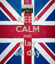 KEEP CALM AND play all day - Personalised Poster large