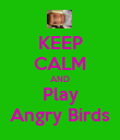 KEEP CALM AND Play Angry Birds - Personalised Poster large