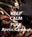 KEEP CALM AND PLAY Arctic Combat - Personalised Poster large