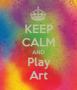 KEEP CALM AND Play Art - Personalised Poster large