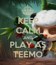 KEEP CALM AND PLAY AS TEEMO - Personalised Poster large