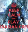 KEEP CALM AND PLAY  ASSASIAN CREED - Personalised Poster small