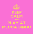 KEEP CALM AND PLAY AT MECCA BINGO - Personalised Poster large