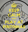 KEEP CALM AND PLAY AT PINTINHAS - Personalised Poster large