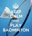 KEEP CALM AND PLAY BADMINTON - Personalised Poster large