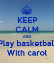 KEEP CALM AND Play basketball With carol - Personalised Poster large