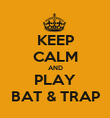 KEEP CALM AND PLAY BAT & TRAP - Personalised Poster large
