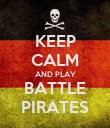 KEEP CALM AND PLAY BATTLE PIRATES - Personalised Poster large