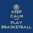 KEEP CALM AND PLAY BBASKETBALL - Personalised Poster large