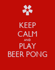 KEEP CALM AND PLAY BEER PONG - Personalised Poster large