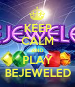 KEEP CALM AND PLAY BEJEWELED - Personalised Poster large