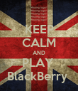 KEEP CALM AND PLAY  BlackBerry  - Personalised Poster large
