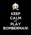 KEEP CALM AND PLAY BOMBERMAN! - Personalised Poster large