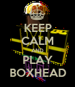 KEEP CALM AND PLAY BOXHEAD - Personalised Poster large