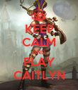 KEEP CALM AND PLAY CAITLYN - Personalised Poster large