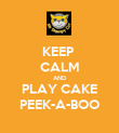 KEEP  CALM AND PLAY CAKE PEEK-A-BOO - Personalised Poster large