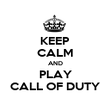 KEEP CALM AND PLAY CALL OF DUTY - Personalised Poster large