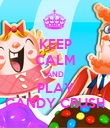 KEEP CALM AND PLAY CANDY CRUSH - Personalised Poster large