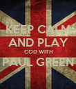 KEEP CALM AND PLAY COD WITH PAUL GREEN  - Personalised Poster large