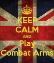 KEEP CALM AND Play Combat Arms - Personalised Poster small